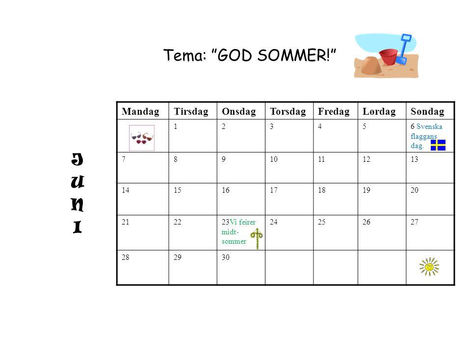 """Tema: """"GOD SOMMER!"""" MandagTirsdagOnsdagTorsdagFredagLørdagSøndag 123456 Svenska flaggans dag. 78910111213 14151617181920 2122 23Vi feirer midt- sommer"""