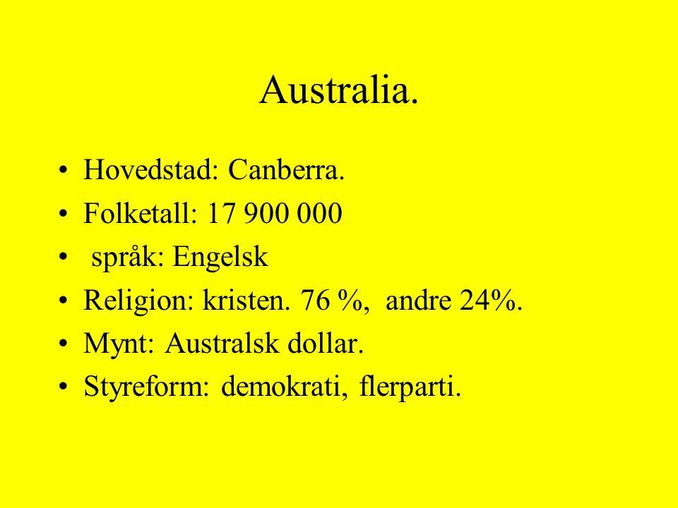 Australia. Hovedstad: Canberra. Folketall: 17 900 000 språk: Engelsk Religion: kristen. 76 %, andre 24%. Mynt: Australsk dollar. Styreform: demokrati,