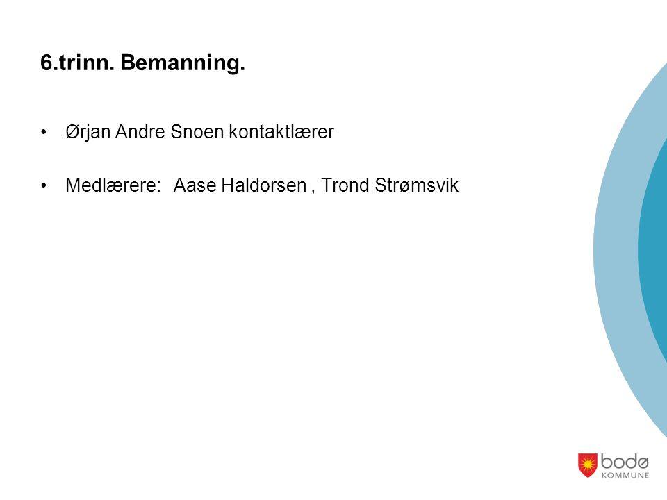 6.trinn. Bemanning. Ørjan Andre Snoen kontaktlærer Medlærere:Aase Haldorsen, Trond Strømsvik