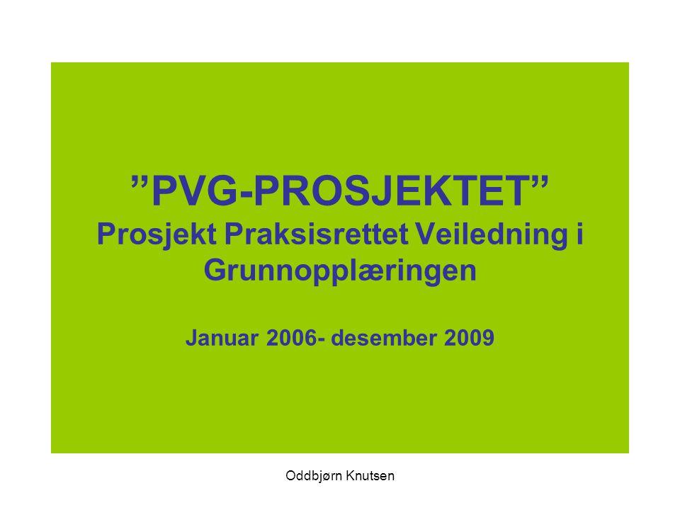 """Oddbjørn Knutsen """"PVG-PROSJEKTET"""" Prosjekt Praksisrettet Veiledning i Grunnopplæringen Januar 2006- desember 2009"""