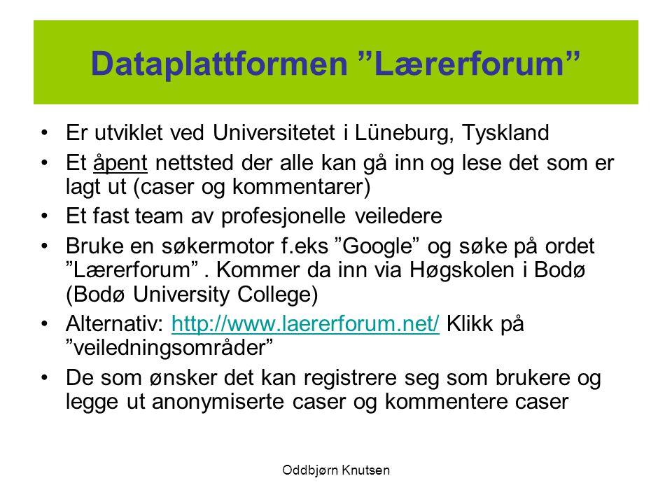 """Oddbjørn Knutsen Dataplattformen """"Lærerforum"""" Er utviklet ved Universitetet i Lüneburg, Tyskland Et åpent nettsted der alle kan gå inn og lese det som"""