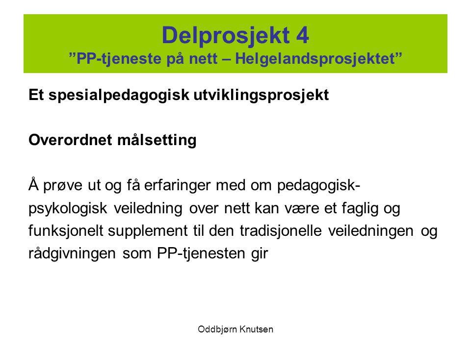"""Oddbjørn Knutsen Delprosjekt 4 """"PP-tjeneste på nett – Helgelandsprosjektet"""" Et spesialpedagogisk utviklingsprosjekt Overordnet målsetting Å prøve ut o"""
