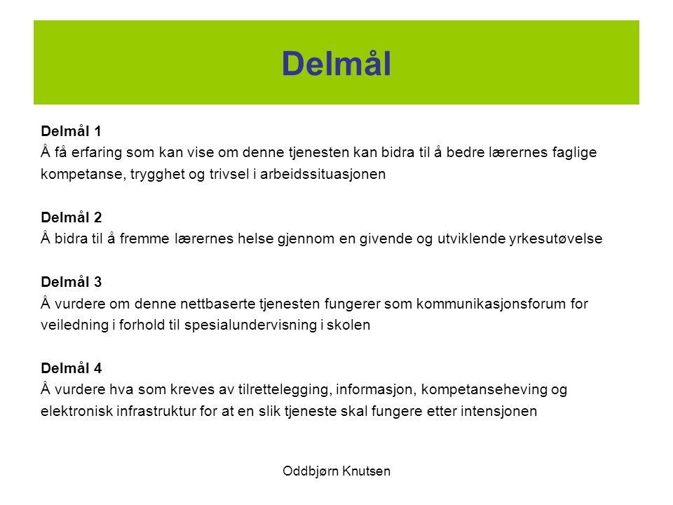 Oddbjørn Knutsen Delmål Delmål 1 Å få erfaring som kan vise om denne tjenesten kan bidra til å bedre lærernes faglige kompetanse, trygghet og trivsel