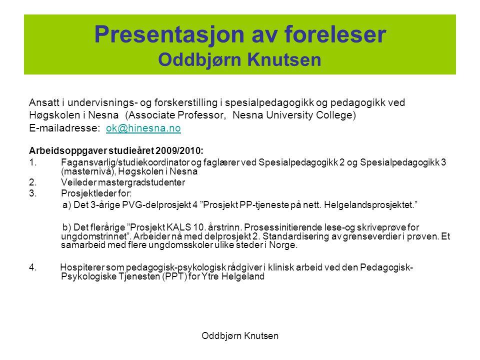 Oddbjørn Knutsen Presentasjon av foreleser Oddbjørn Knutsen Ansatt i undervisnings- og forskerstilling i spesialpedagogikk og pedagogikk ved Høgskolen