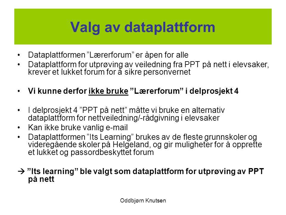 """Oddbjørn Knutsen Valg av dataplattform Dataplattformen """"Lærerforum"""" er åpen for alle Dataplattform for utprøving av veiledning fra PPT på nett i elevs"""