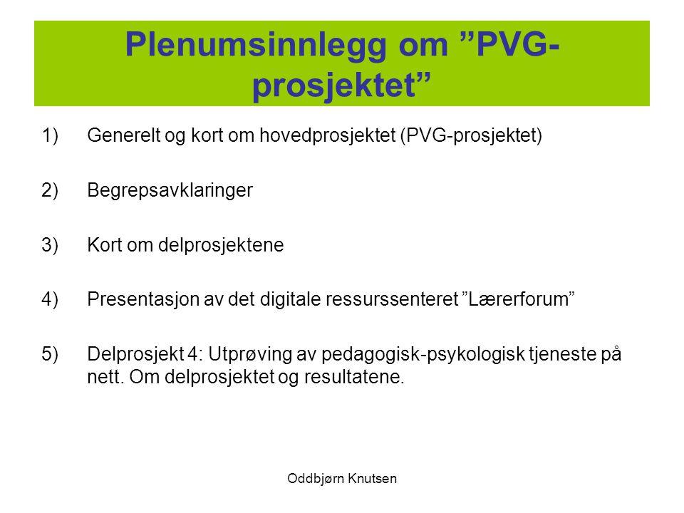 """Oddbjørn Knutsen Plenumsinnlegg om """"PVG- prosjektet"""" 1)Generelt og kort om hovedprosjektet (PVG-prosjektet) 2)Begrepsavklaringer 3)Kort om delprosjekt"""