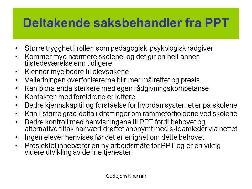 Oddbjørn Knutsen Deltakende saksbehandler fra PPT Større trygghet i rollen som pedagogisk-psykologisk rådgiver Kommer mye nærmere skolene, og det gir