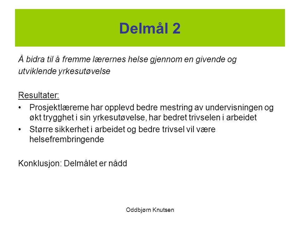 Oddbjørn Knutsen Delmål 2 Å bidra til å fremme lærernes helse gjennom en givende og utviklende yrkesutøvelse Resultater: Prosjektlærerne har opplevd b