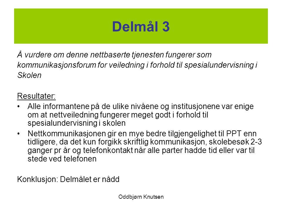 Oddbjørn Knutsen Delmål 3 Å vurdere om denne nettbaserte tjenesten fungerer som kommunikasjonsforum for veiledning i forhold til spesialundervisning i