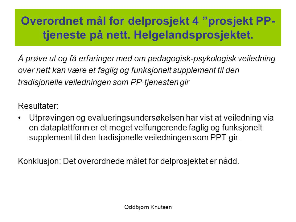 """Oddbjørn Knutsen Overordnet mål for delprosjekt 4 """"prosjekt PP- tjeneste på nett. Helgelandsprosjektet. Å prøve ut og få erfaringer med om pedagogisk-"""