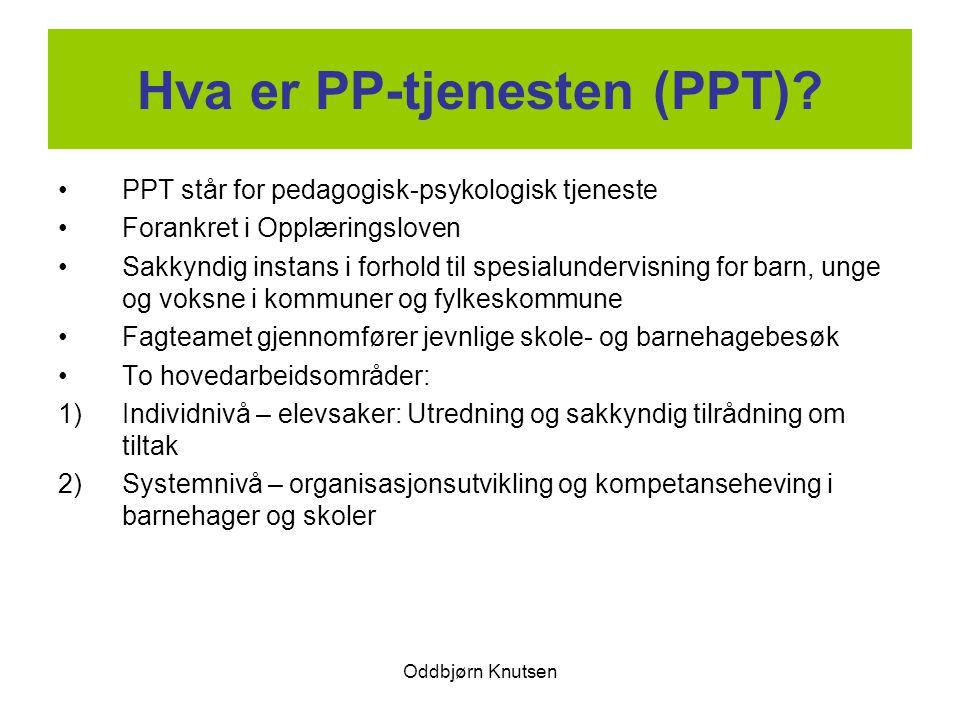 Oddbjørn Knutsen Hva er PP-tjenesten (PPT)? PPT står for pedagogisk-psykologisk tjeneste Forankret i Opplæringsloven Sakkyndig instans i forhold til s