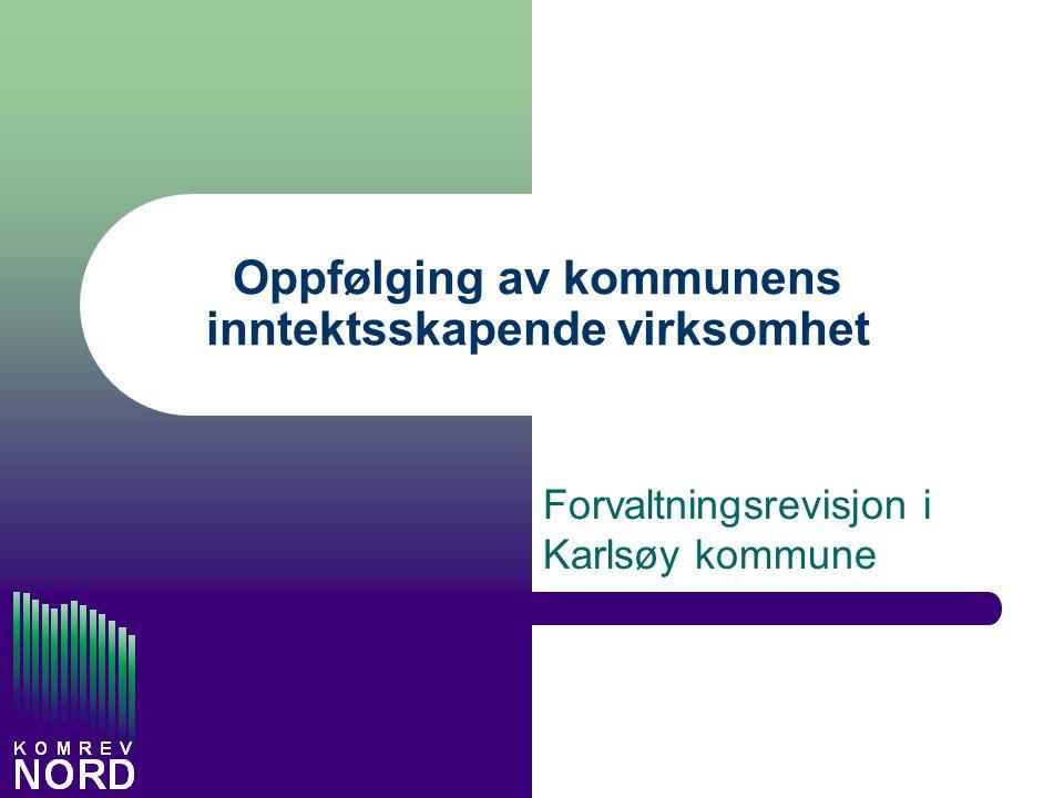 Oppfølging av kommunens inntektsskapende virksomhet Forvaltningsrevisjon i Karlsøy kommune
