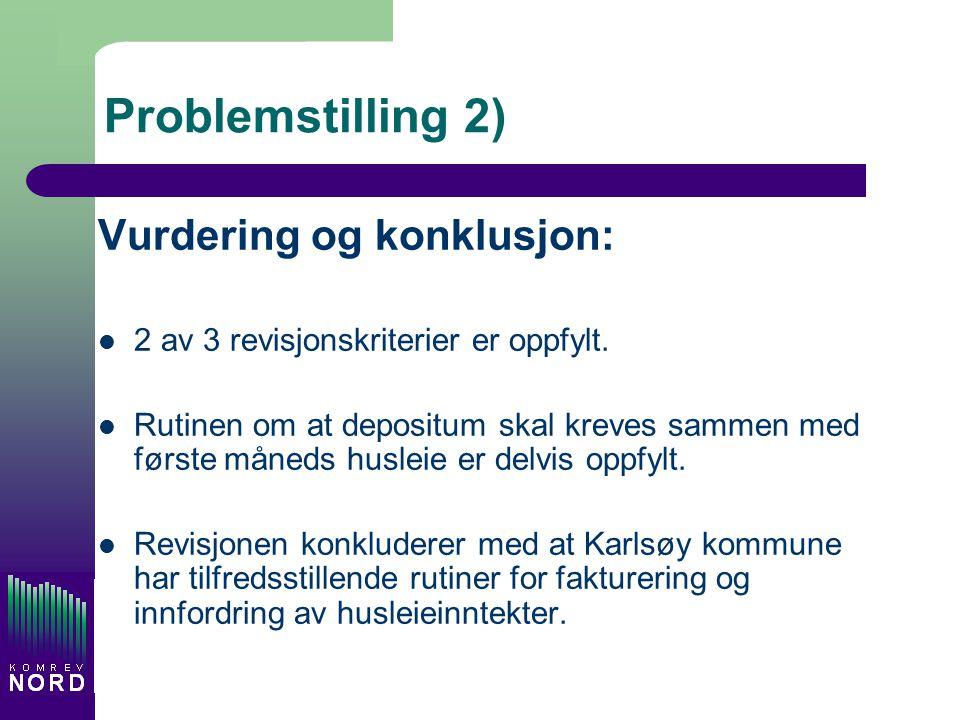 Problemstilling 2) Vurdering og konklusjon: 2 av 3 revisjonskriterier er oppfylt. Rutinen om at depositum skal kreves sammen med første måneds husleie
