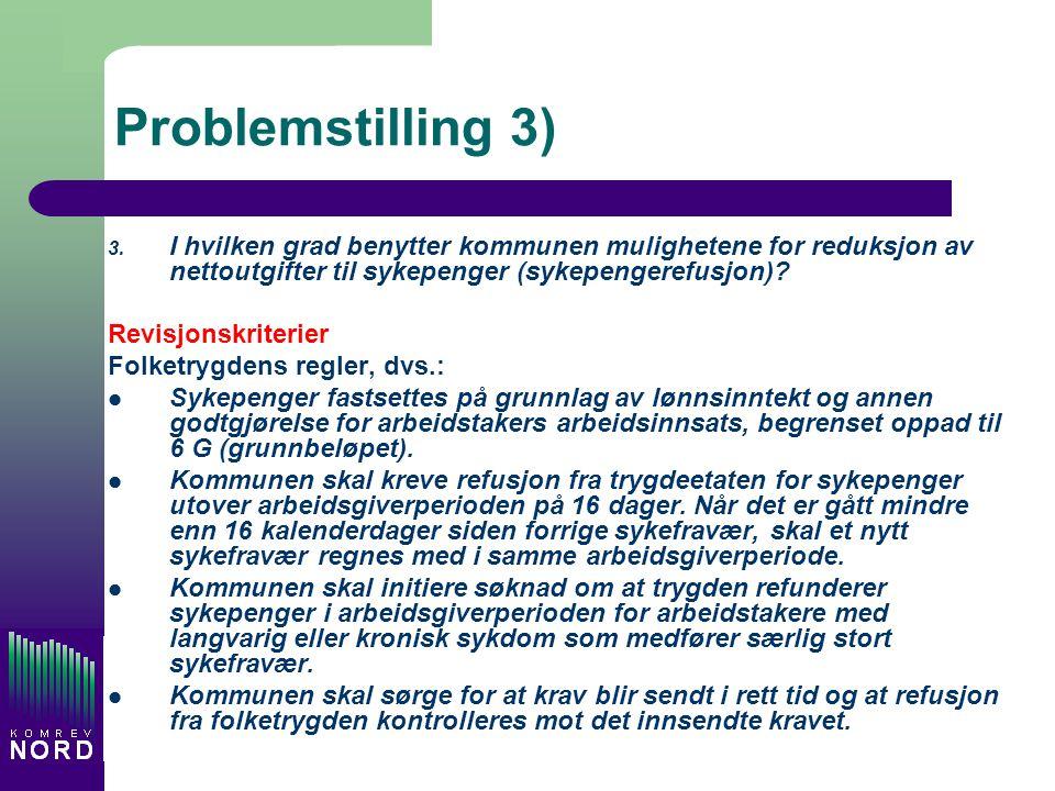 Problemstilling 3) 3. I hvilken grad benytter kommunen mulighetene for reduksjon av nettoutgifter til sykepenger (sykepengerefusjon)? Revisjonskriteri