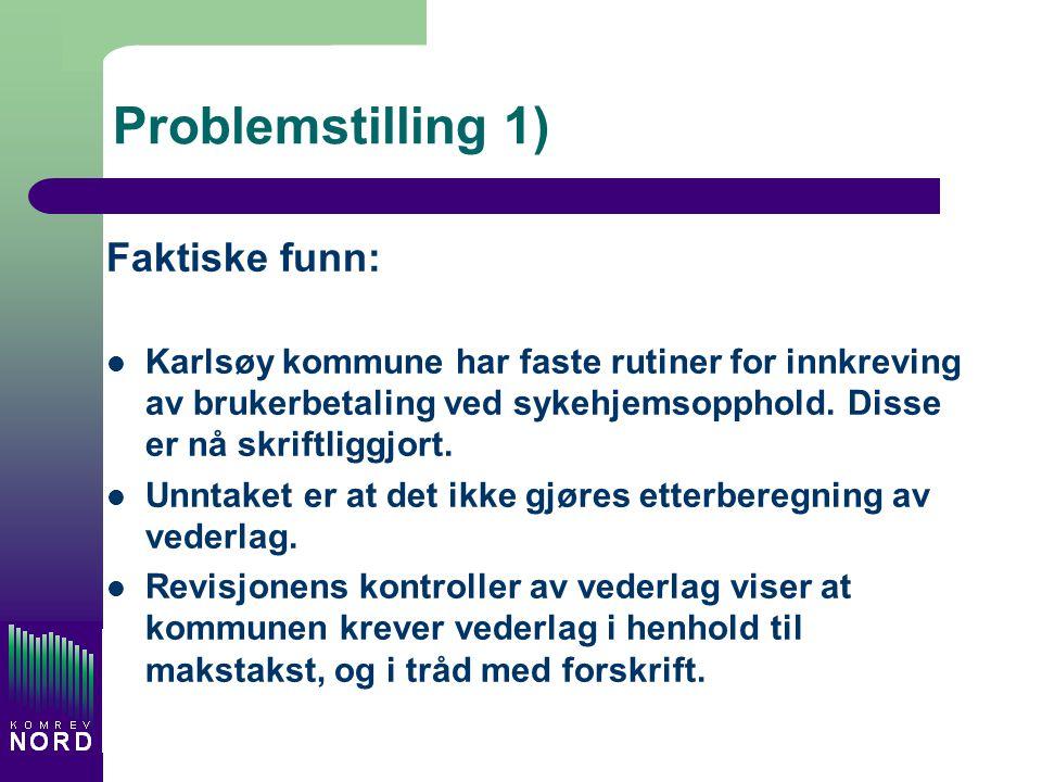 Problemstilling 1) Faktiske funn: Karlsøy kommune har faste rutiner for innkreving av brukerbetaling ved sykehjemsopphold. Disse er nå skriftliggjort.