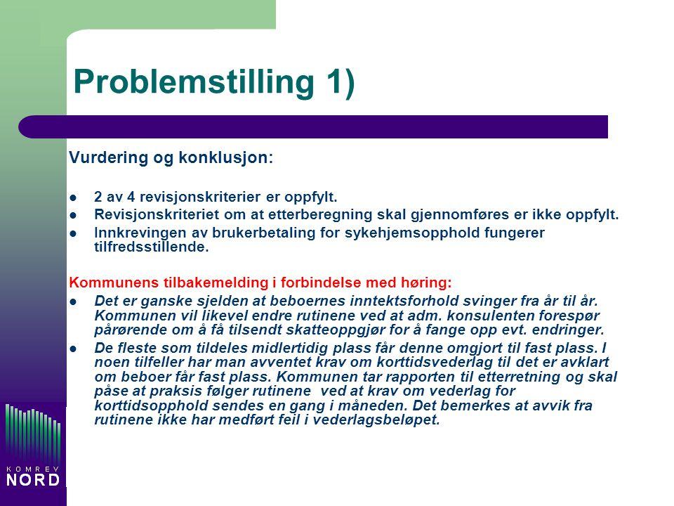 Problemstilling 1) Vurdering og konklusjon: 2 av 4 revisjonskriterier er oppfylt. Revisjonskriteriet om at etterberegning skal gjennomføres er ikke op