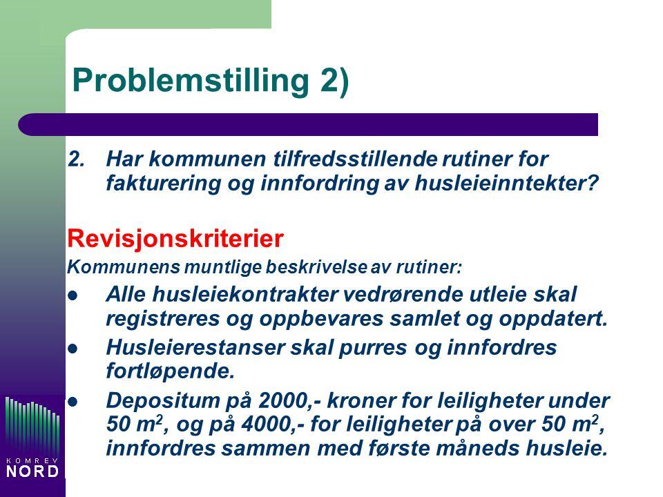 Problemstilling 2) 2.Har kommunen tilfredsstillende rutiner for fakturering og innfordring av husleieinntekter? Revisjonskriterier Kommunens muntlige