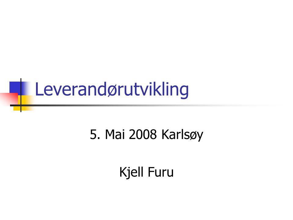 Leverandørutvikling 5. Mai 2008 Karlsøy Kjell Furu