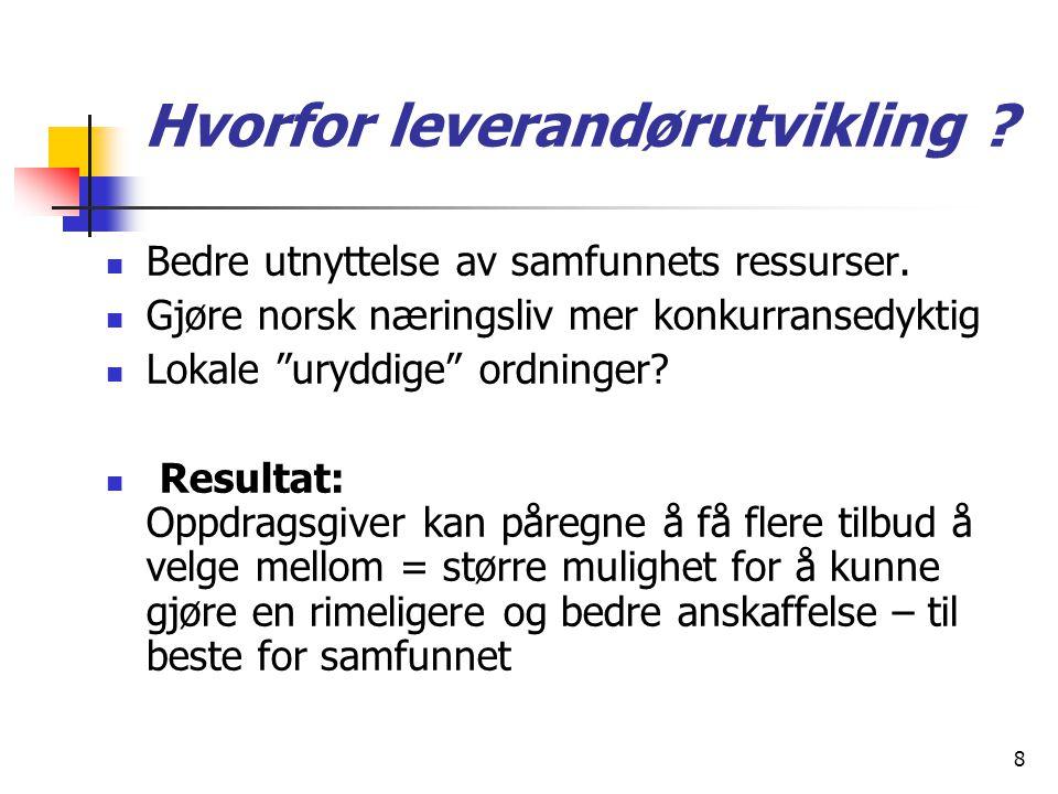 """8 Hvorfor leverandørutvikling ? Bedre utnyttelse av samfunnets ressurser. Gjøre norsk næringsliv mer konkurransedyktig Lokale """"uryddige"""" ordninger? Re"""