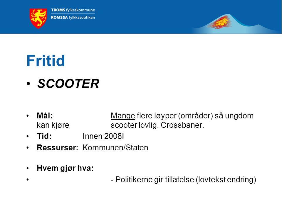 Fritid SCOOTER Mål: Mange flere løyper (områder) så ungdom kan kjøre scooter lovlig.