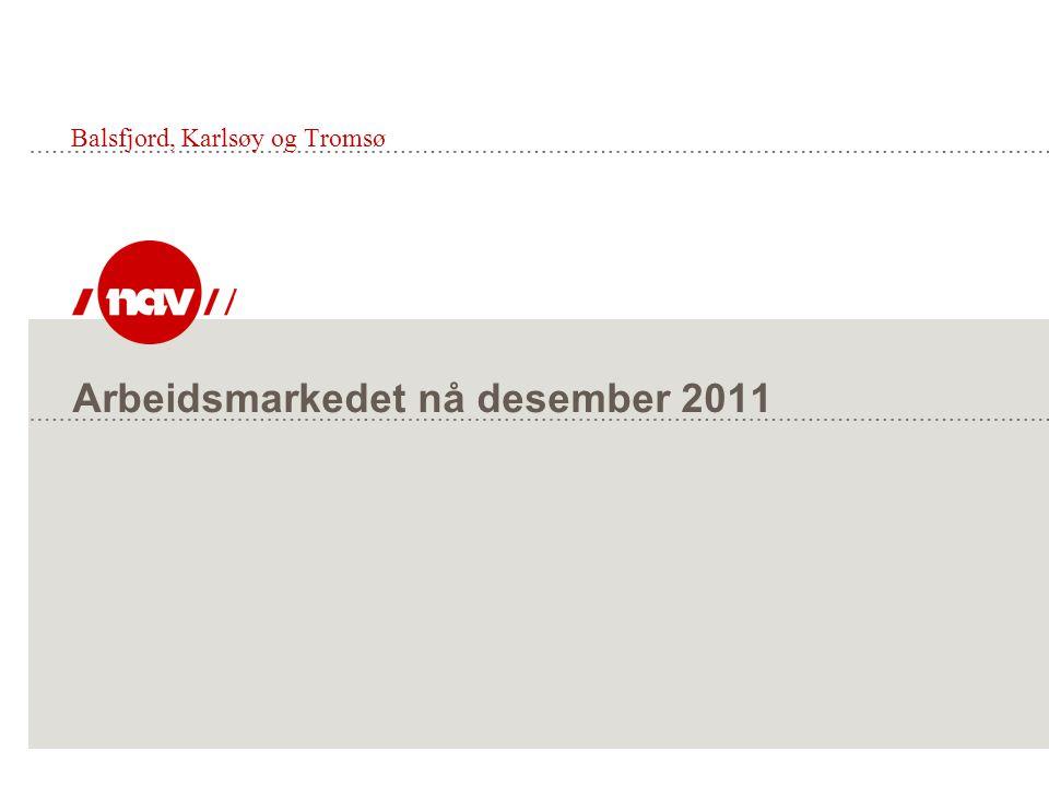 NAV, 02.01.12Side 2 Arbeidsmarkedet nå  Balsfjord: Ledigheten i Balsfjord (kommunetall) var i desember 2011 57 personer som utgjør 2,2 % av arbeidsstyrken, i desember 2010 var det 65 ledige i Balsfjord.