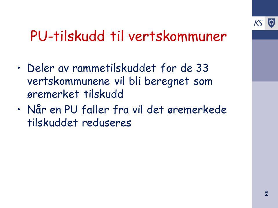 KS PU-tilskudd til vertskommuner Deler av rammetilskuddet for de 33 vertskommunene vil bli beregnet som øremerket tilskudd Når en PU faller fra vil de