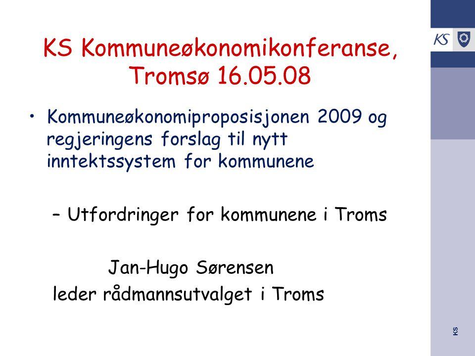 KS KS Kommuneøkonomikonferanse, Tromsø 16.05.08 Kommuneøkonomiproposisjonen 2009 og regjeringens forslag til nytt inntektssystem for kommunene –Utford