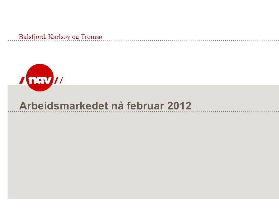 NAV, 06.03.12Side 2 Arbeidsmarkedet nå  Balsfjord: Ledigheten i Balsfjord (kommunetall) var i februar 2012 62 personer som utgjør 2,4 % av arbeidsstyrken, i februar 2011 var det 92 ledige i Balsfjord.
