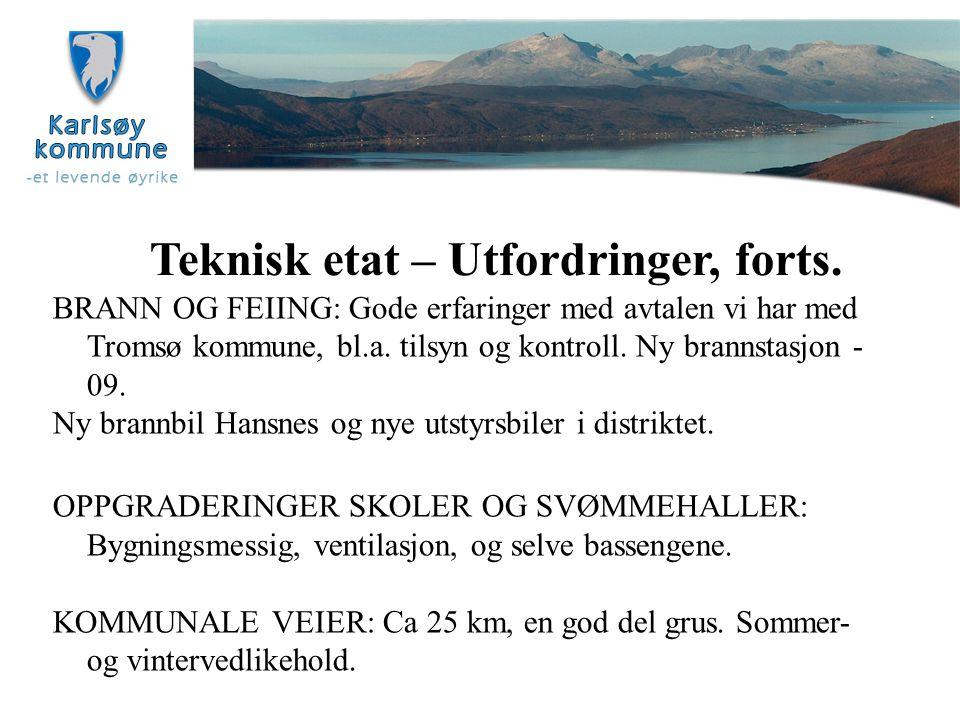 Teknisk etat – Utfordringer, forts. BRANN OG FEIING: Gode erfaringer med avtalen vi har med Tromsø kommune, bl.a. tilsyn og kontroll. Ny brannstasjon