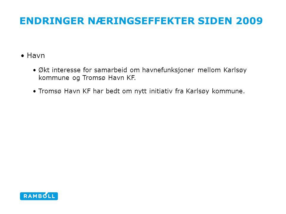 ENDRINGER NÆRINGSEFFEKTER SIDEN 2009 Havn Økt interesse for samarbeid om havnefunksjoner mellom Karlsøy kommune og Tromsø Havn KF. Tromsø Havn KF har