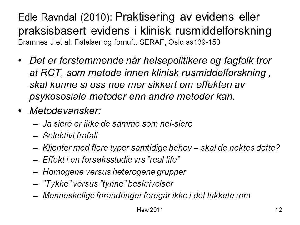 Edle Ravndal (2010): Praktisering av evidens eller praksisbasert evidens i klinisk rusmiddelforskning Bramnes J et al: Følelser og fornuft. SERAF, Osl