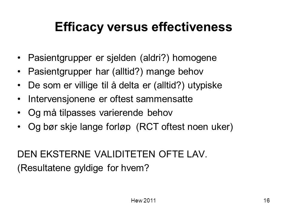 Efficacy versus effectiveness Pasientgrupper er sjelden (aldri?) homogene Pasientgrupper har (alltid?) mange behov De som er villige til å delta er (a