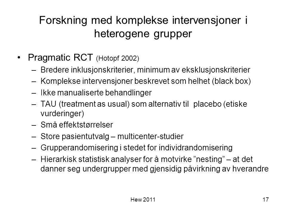 Forskning med komplekse intervensjoner i heterogene grupper Pragmatic RCT (Hotopf 2002) –Bredere inklusjonskriterier, minimum av eksklusjonskriterier
