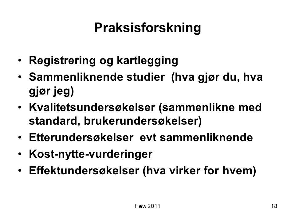 Hew 2011 Praksisforskning Registrering og kartlegging Sammenliknende studier (hva gjør du, hva gjør jeg) Kvalitetsundersøkelser (sammenlikne med stand
