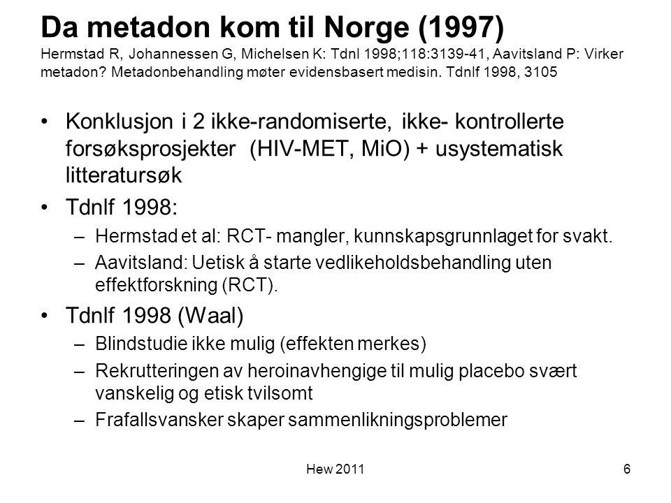 Da metadon kom til Norge (1997) Hermstad R, Johannessen G, Michelsen K: Tdnl 1998;118:3139-41, Aavitsland P: Virker metadon? Metadonbehandling møter e