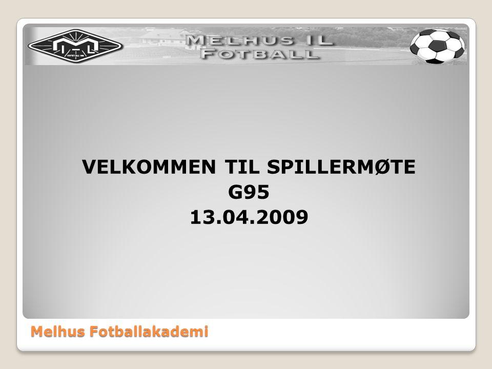 Melhus Fotballakademi VELKOMMEN TIL SPILLERMØTE G95 13.04.2009