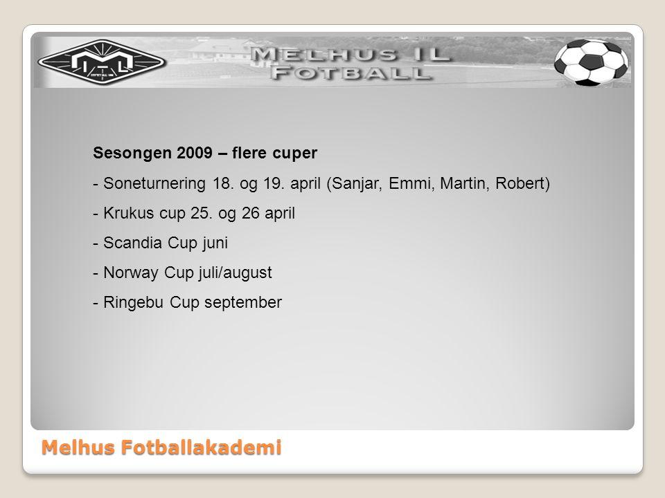 Melhus Fotballakademi Sesongen 2009 – flere cuper - Soneturnering 18. og 19. april (Sanjar, Emmi, Martin, Robert) - Krukus cup 25. og 26 april - Scand