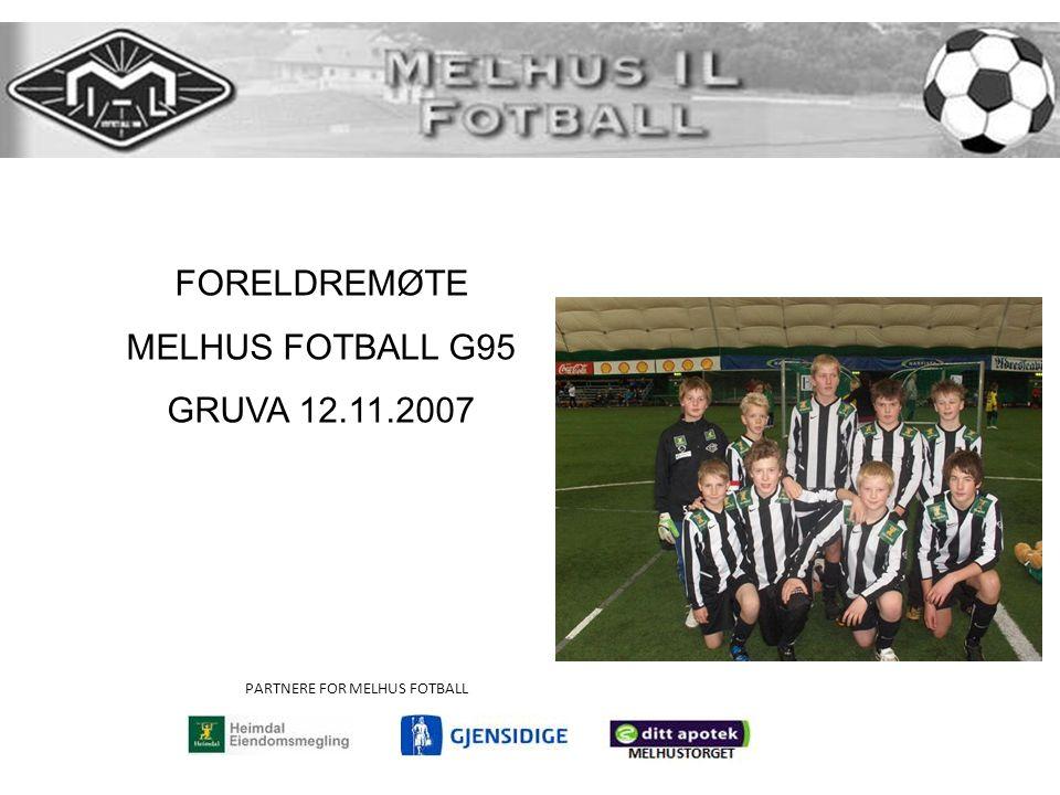 PARTNERE FOR MELHUS FOTBALL FORELDREMØTE MELHUS FOTBALL G95 GRUVA 12.11.2007