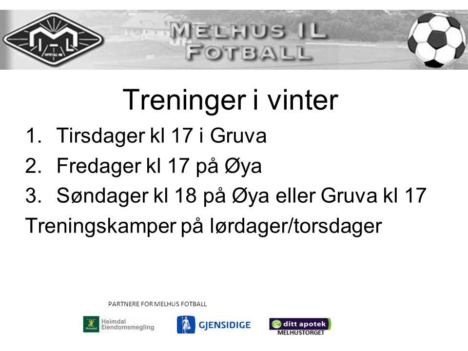 Treninger i vinter 1.Tirsdager kl 17 i Gruva 2.Fredager kl 17 på Øya 3.Søndager kl 18 på Øya eller Gruva kl 17 Treningskamper på lørdager/torsdager PARTNERE FOR MELHUS FOTBALL