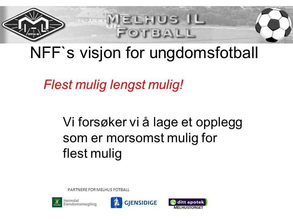 NFF`s visjon for ungdomsfotball Flest mulig lengst mulig.