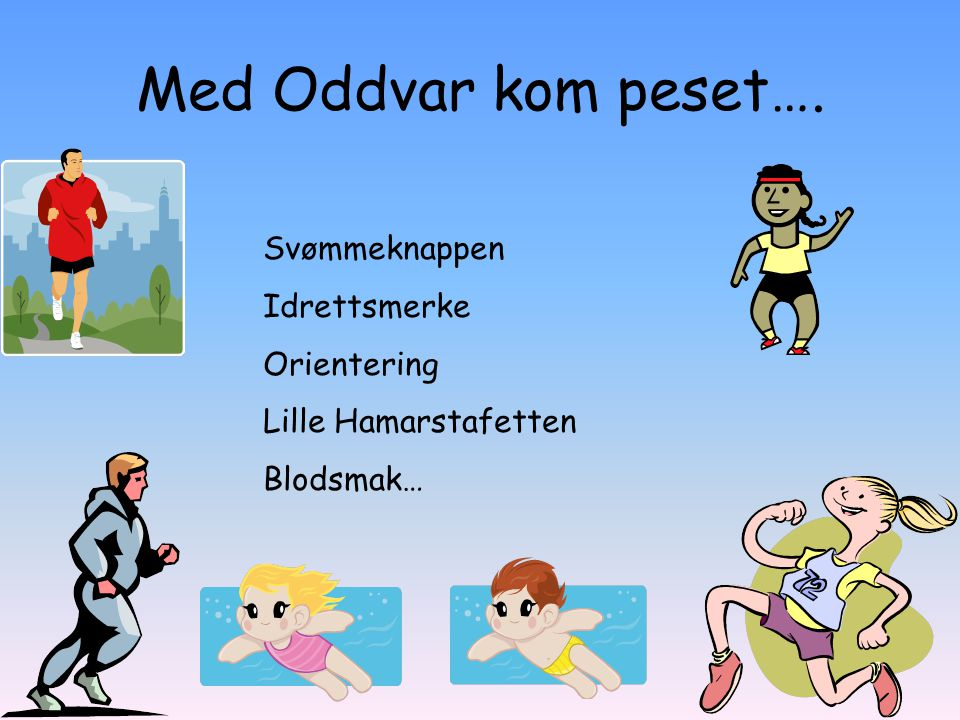 Med Oddvar kom peset…. Svømmeknappen Idrettsmerke Orientering Lille Hamarstafetten Blodsmak…