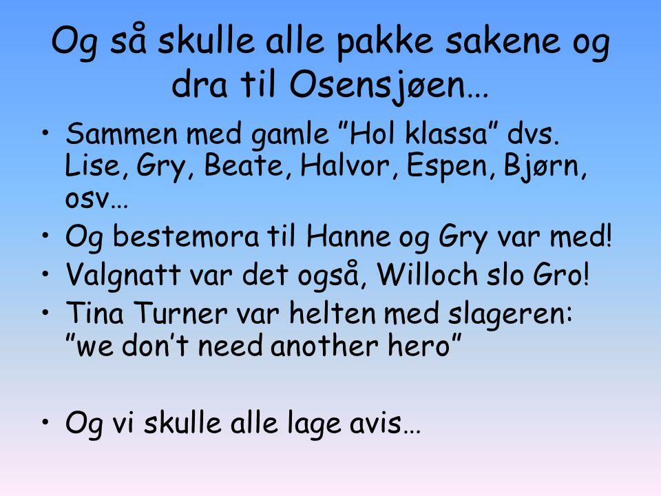 """Og så skulle alle pakke sakene og dra til Osensjøen… Sammen med gamle """"Hol klassa"""" dvs. Lise, Gry, Beate, Halvor, Espen, Bjørn, osv… Og bestemora til"""