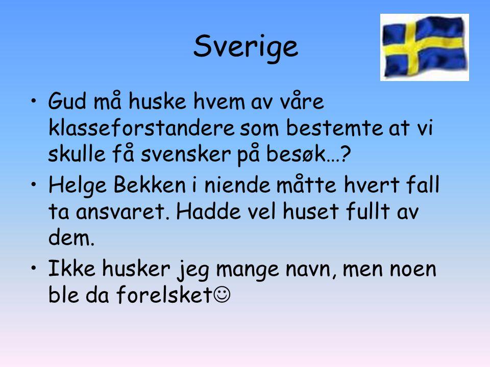 Sverige Gud må huske hvem av våre klasseforstandere som bestemte at vi skulle få svensker på besøk…? Helge Bekken i niende måtte hvert fall ta ansvare
