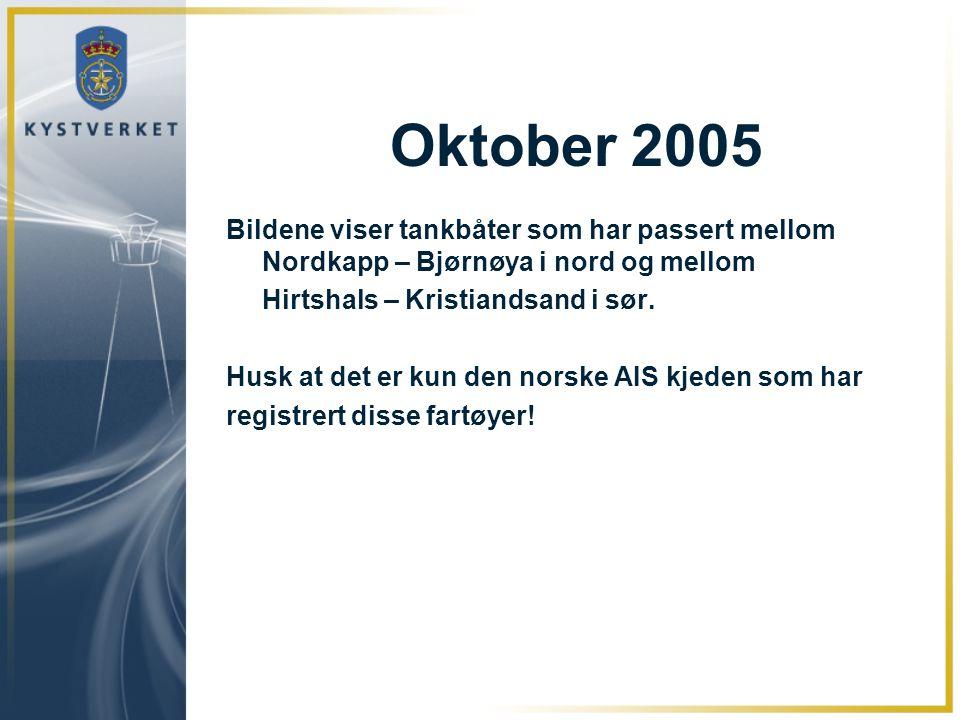 Oktober 2005 Bildene viser tankbåter som har passert mellom Nordkapp – Bjørnøya i nord og mellom Hirtshals – Kristiandsand i sør.