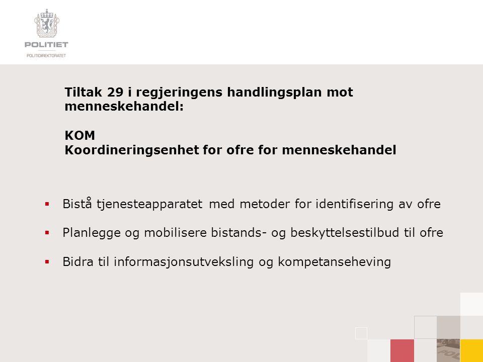 Tiltak 29 i regjeringens handlingsplan mot menneskehandel: KOM Koordineringsenhet for ofre for menneskehandel  Bistå tjenesteapparatet med metoder fo