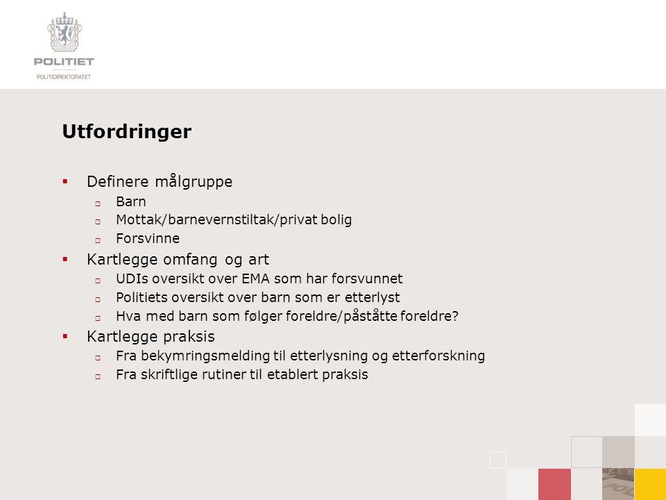 Utfordringer  Definere målgruppe  Barn  Mottak/barnevernstiltak/privat bolig  Forsvinne  Kartlegge omfang og art  UDIs oversikt over EMA som har