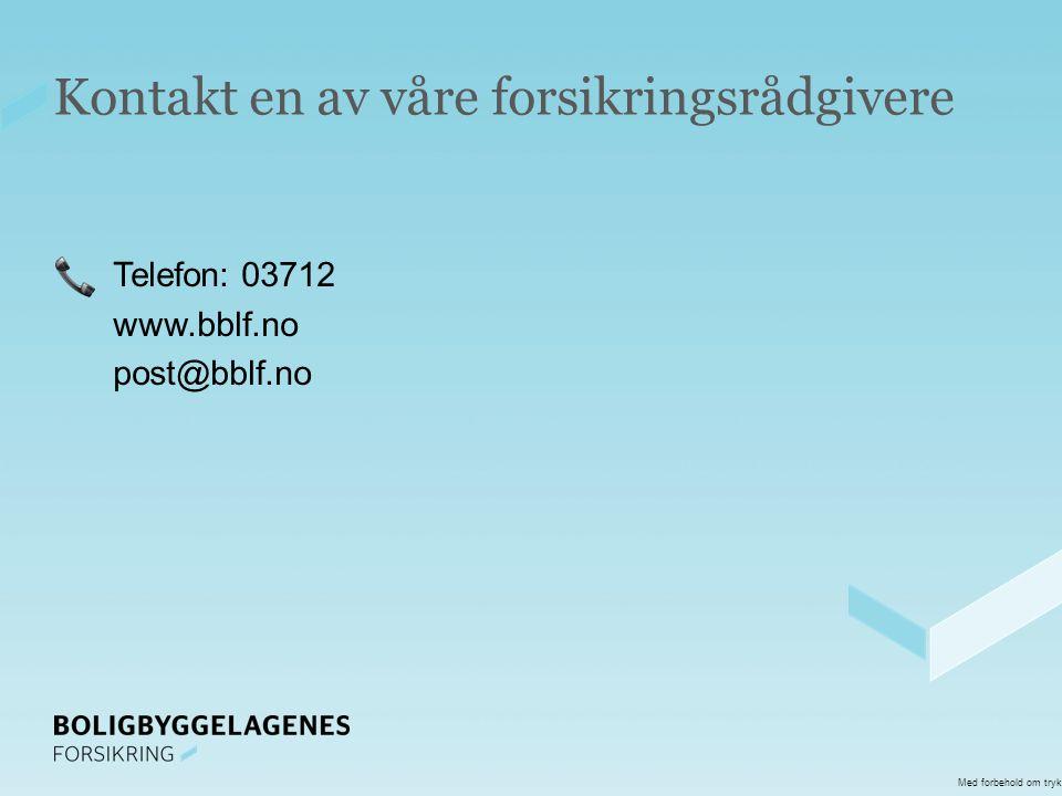 Kontakt en av våre forsikringsrådgivere Telefon: 03712 www.bblf.no post@bblf.no Med forbehold om trykkfeil