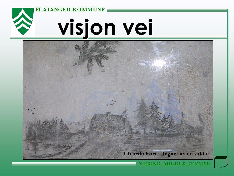 FLATANGER KOMMUNE NÆRING, MILJØ & TEKNISK visjon vei visjon vei Utvorda Fort - Tegnet av en soldat