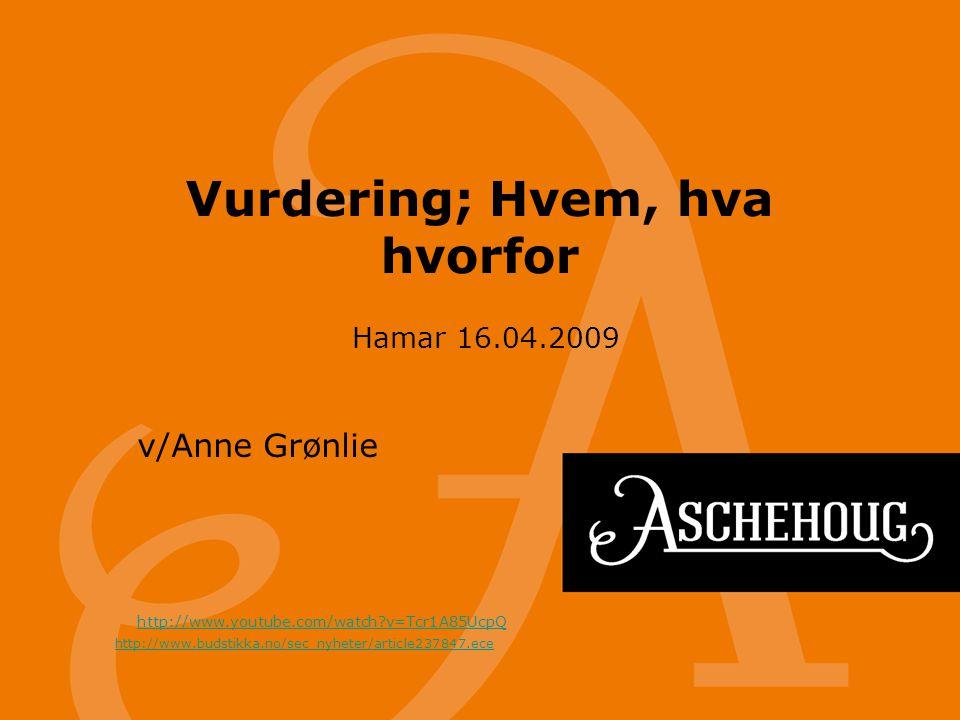 Vurdering; Hvem, hva hvorfor Hamar 16.04.2009 http://www.youtube.com/watch?v=Tcr1A85UcpQ v/Anne Grønlie http://www.budstikka.no/sec_nyheter/article237