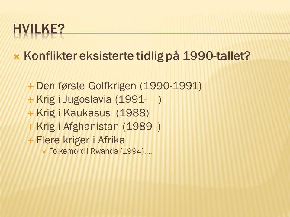  Konflikter eksisterte tidlig på 1990-tallet?  Den første Golfkrigen (1990-1991)  Krig i Jugoslavia (1991- )  Krig i Kaukasus (1988)  Krig i Afgh